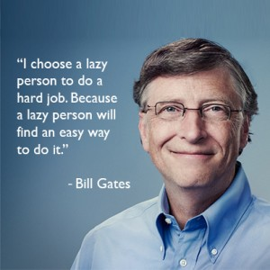 i-choose-a-lazy-person-to-do-a-hard-job-because-a-lazy-person-will-find-an-easy-way-to-do-it-bill-gates