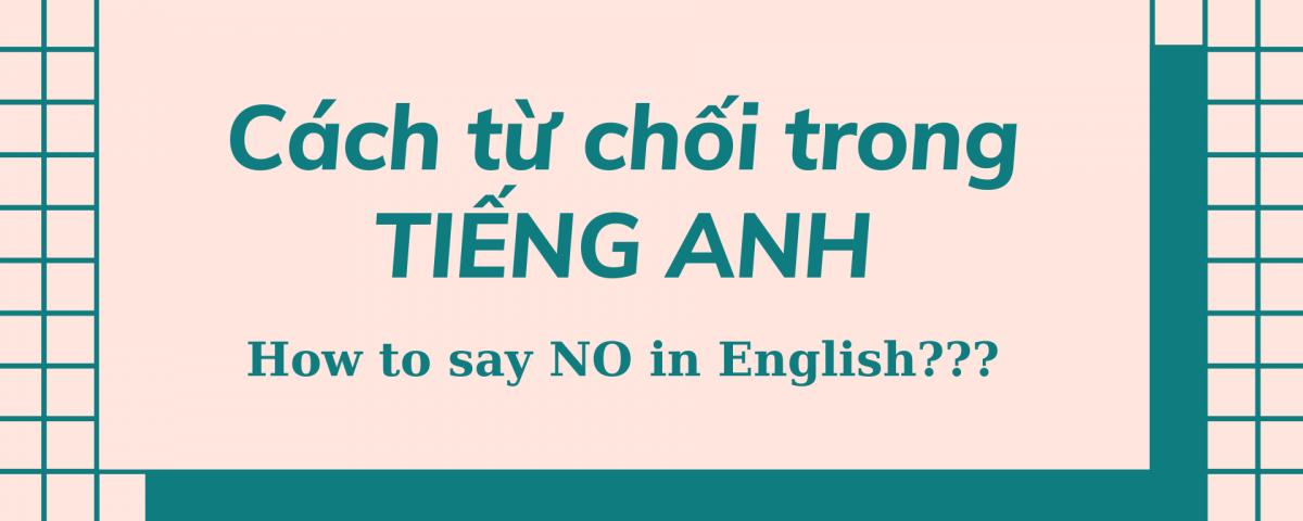 Cách từ chối trong tiếng Anh