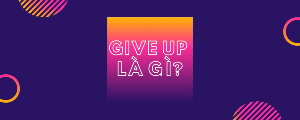 give-up-la-gi