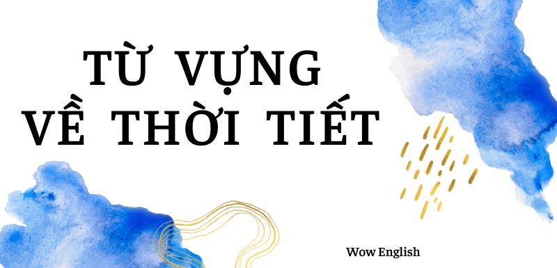 60 Từ vựng Tiếng Anh về Thời tiết [Có Phiên Âm đầy đủ]