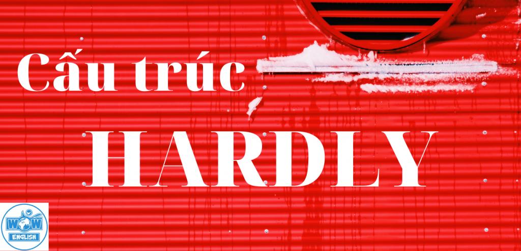 Cấu trúc Hardly: Thông thường, Trong câu đảo ngữ, Hardly ever, Hardly any, Bài tập có đáp án chi tiết,...