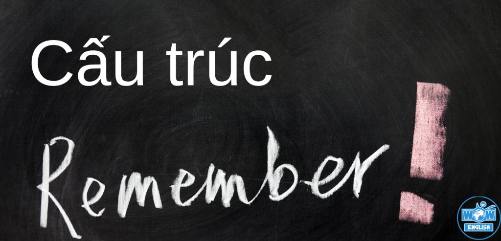Cấu trúc Remember: Remember + to V, Remember + V_ing, Remember trong câu gián tiếp, Bài tập có đáp án
