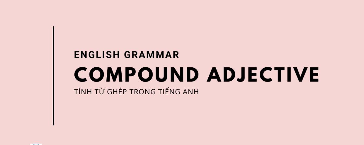 Tính từ ghép (Compound Adjective)