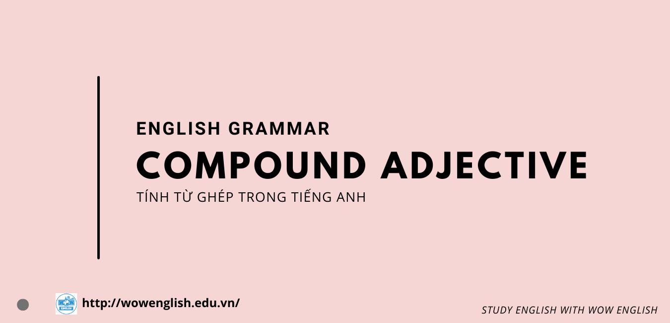 [Compound Adjective] - Cách thành lập Tính từ Ghép trong Tiếng Anh