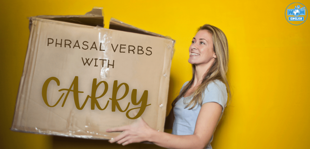 Phrasal verbs with CARRY and Meanings: Carry out, Carry on, Carry off, Carry over