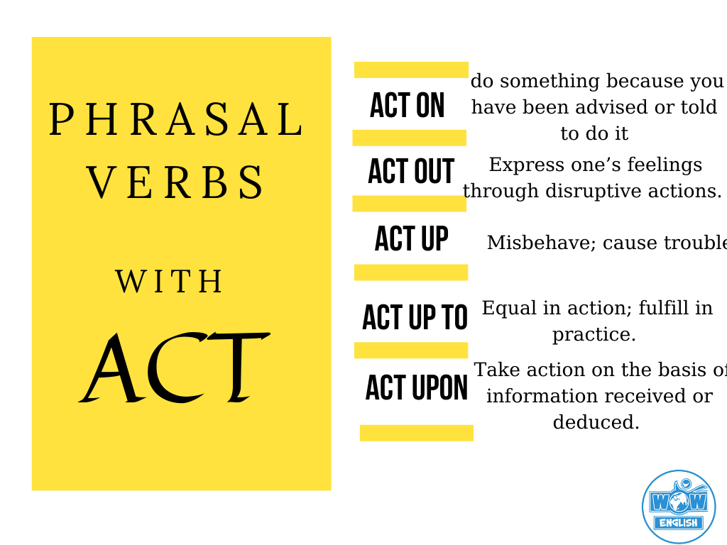 Học một số Phrasal verbs with ACT: Act on, Act out, Act up, Act up to, Act upon