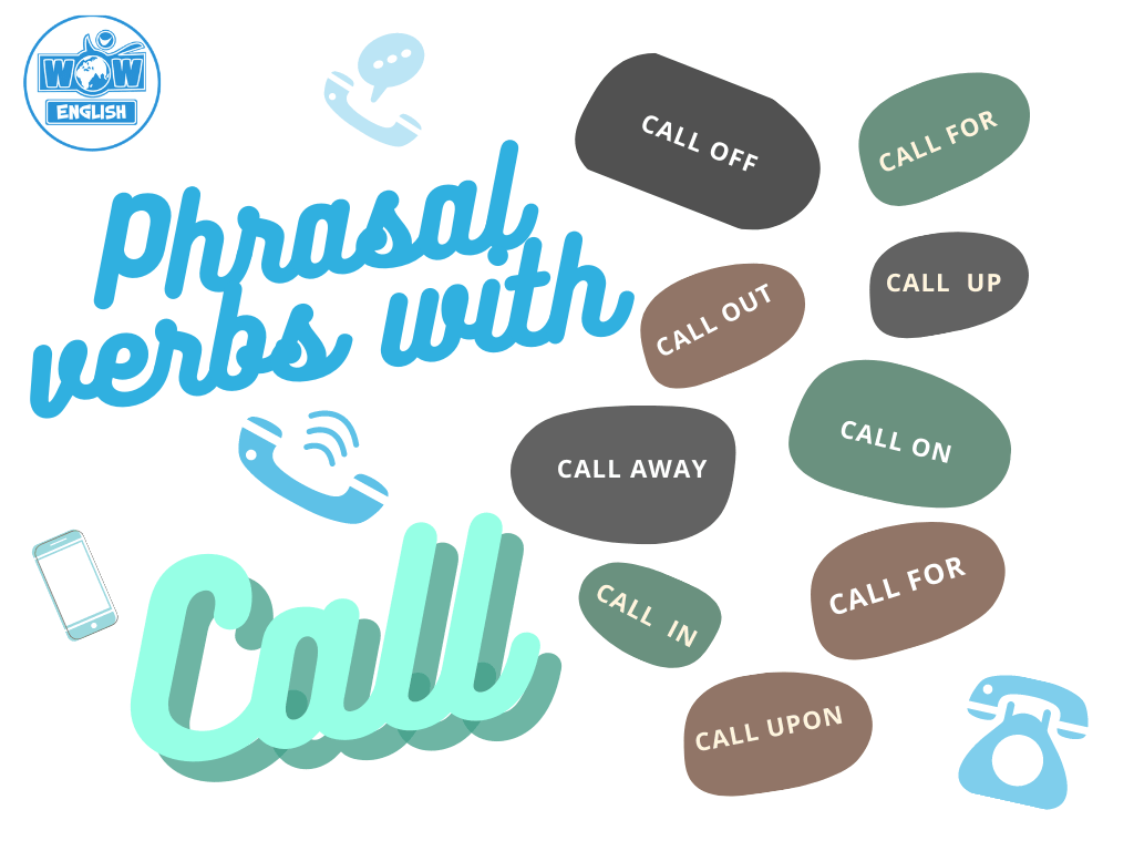 Học 7 Phrasal verbs with Call cùng Wow English:Call off, Call on, Call out, Call away, Call for, Call in, Call up