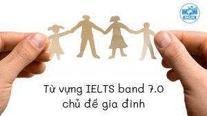 Từ vựng và Idioms chủ đề gia đình cho IELTS band 7.0